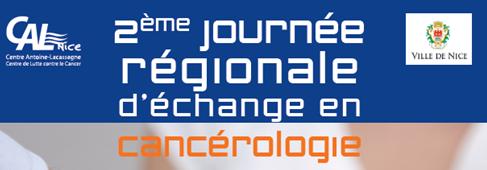 2ème JOURNEE RÉGIONALE D'ÉCHANGE EN CANCÉROLOGIE - 26 juin 2015 - ANTOINE LACASSAGNE, NICE